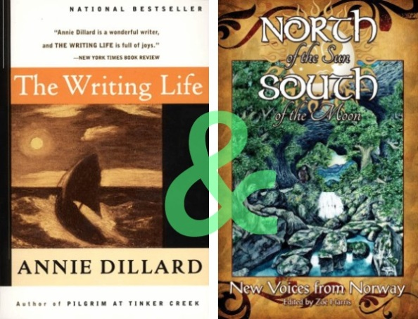 The Writing Life by Annie Dillard & North of the Sun, South of the Moon: New Voices from Norway by The Oslo International Writers' Group